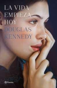 unademagiaporfavor-libro-novela-ficcion-febrero-2014-planeta-La-vida-empieza-hoy-Douglas-Kennedy-portada