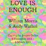 Love is Enough: William Morris & Andy Warhol (hasta el 8 de marzo 2015) Modern Art Oxford