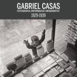 Gabriel Casas. Fotografia, informació i modernitat, 1929-1939 (22/04/2015 al 30/08/2015) Museu Nacional d´Art de Catalunya