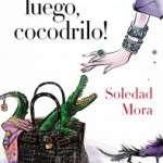 Soledad Mora ¡Hasta luego, cocodrilo!