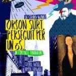 ORSON SURT, PERSEGUIT PER UN ÓS (del 13 d´abril al 8 de maig) Teatre Gaudí