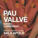 Pau Vallvé + Daniel Lumbreras: Dijous 27 d'Abril – 20:30h – Sala Apolo (Barcelona)