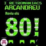 I Retromaniacs Arcandreu – 6 de Mayo de 2017
