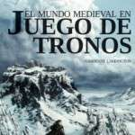 Presentación-mesa redonda   Winter is Coming. El mundo medieval en Juego de tronos (1 de junio)