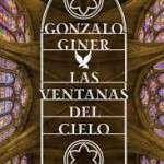 El próximo 6 de julio, Editorial Planeta liberará más de 100 ejemplares firmados de Las ventanas del cielo de Gonzalo Giner, en las principales catedrales góticas españolas.