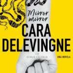 Crossbooks publica Mirror, Mirror, la provocadora novela de Cara Delevingne