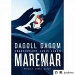 MAREMAR DAGOLL DAGOM ( a partir del 22 de setembre) Teatre Poliorama