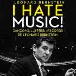 Arriba l'espectacle I hate music! Cançons, lletres i records de Leonard Bernstein  18, 19 i 20 de novembre – 20 h