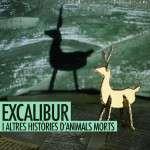 EXCALIBUR I ALTRES HISTÒRIES D'ANIMALS MORTS 02 – 19, Mai. 2019 Sala Atium