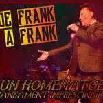 DE FRANK A FRANK HOMENATGE A FRANK SINATRA de Frank Dubé Del 12 de juny al 03 de juliol de 2019